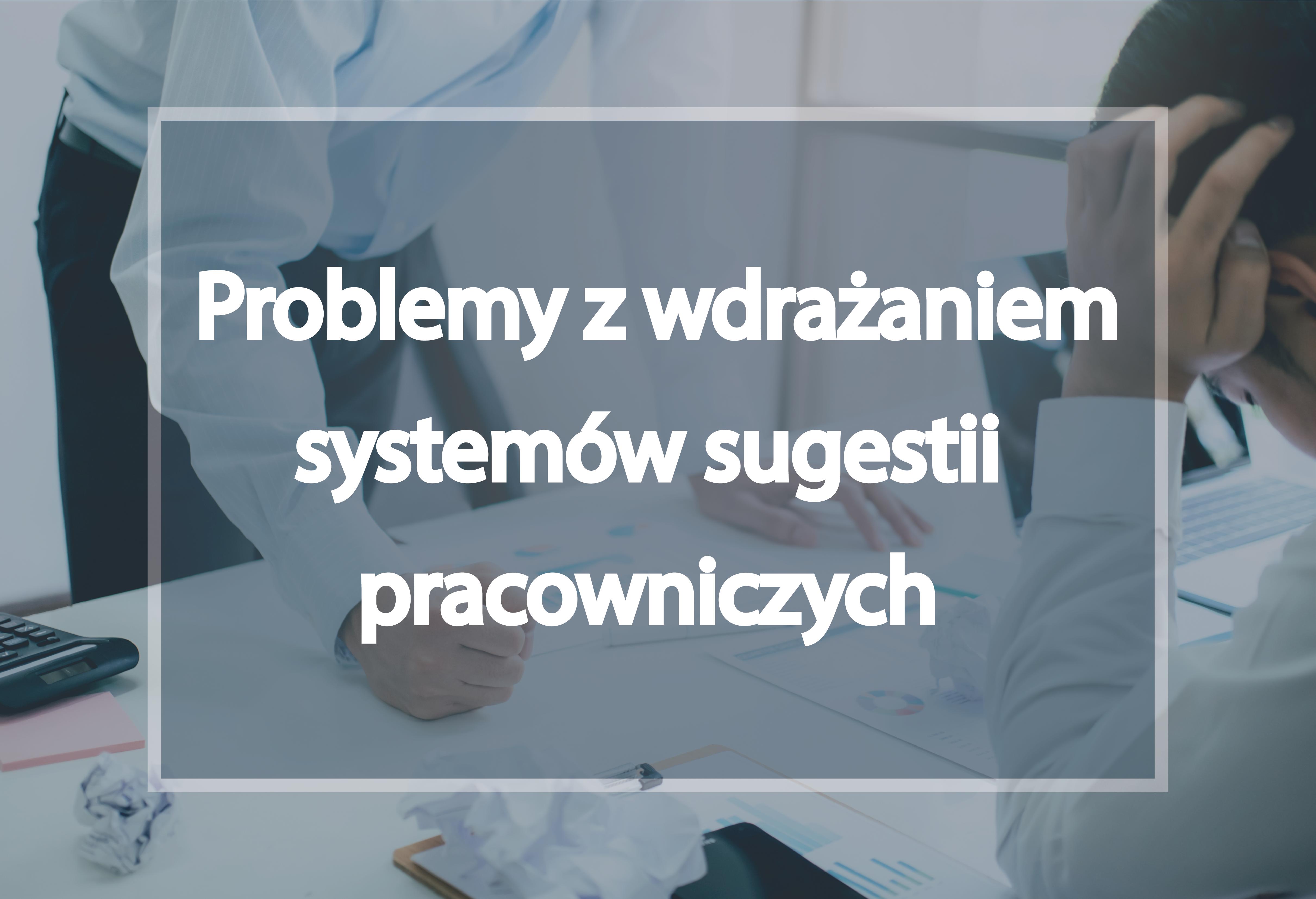 Problemy z wdrazaniem systemów sugestii pracowniczych